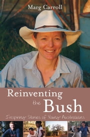 Reinventing the Bush: Inspiring Stories of Young Australians ebook by Marg Carroll