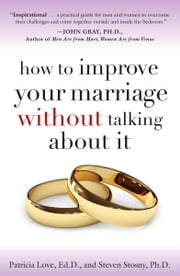 How to Improve Your Marriage Without Talking About It ebook by Steven Stosny, PH.D,Patricia Love, Ed.D.