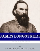 Lee's Old War Horse: The Life and Career of General James Longstreet ebook by Charles River Editors