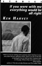 If You Were With Me Everything Would Be All Right and other stories ebook by Ken Harvey