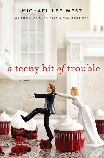 A Teeny Bit of Trouble - A Novel ebook by Michael Lee West