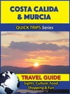 Costa Calida & Murcia Travel Guide (Quick Trips Series) - Sights, Culture, Food, Shopping & Fun ebook by Shane Whittle