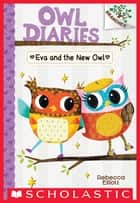 Eva and the New Owl: A Branches Book (Owl Diaries #4) ebook by Rebecca Elliott,Rebecca Elliott