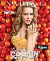 Nadia G's Bitchin' Kitchen: Cookin' for Trouble ebook by Nadia G