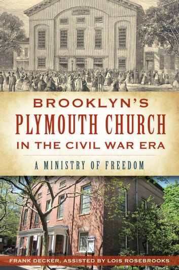 Brooklyn's Plymouth Church in the Civil War Era - A Ministry of Freedom ebook by Frank Decker,Lois Rosebrooks