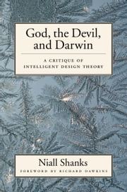 God, the Devil, and Darwin: A Critique of Intelligent Design Theory ebook by Niall Shanks,Richard Dawkins