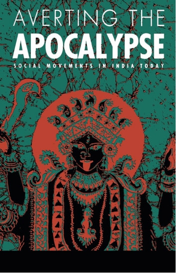 Averting the Apocalypse - Social Movements in India Today ebook by Arthur Bonner