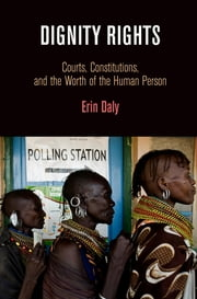 Dignity Rights - Courts, Constitutions, and the Worth of the Human Person ebook by Erin Daly,Aharon Barak