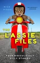 The Lassie Files: Four Ridiculously Silly Stories ebook by Nick Pirog