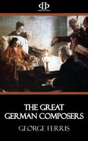The Great German Composers ebook by George Ferris