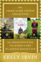 The Amish of Bee County Collection - The Beekeeper's Son, The Bishop's Son, The Saddle Maker's Son ebook by Kelly Irvin