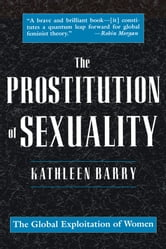 The Prostitution of Sexuality ebook by Kathleen L. Barry