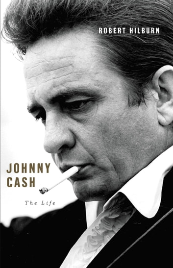 Johnny Cash - The Life ebook by Robert Hilburn