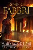 Rome's Sacred Flame - The new Roman epic from the bestselling author of Arminius ebook by Robert Fabbri