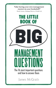 The Little Book of Big Management Questions - The 76 most important questions and how to answer them ebook by Dr Jim McGrath