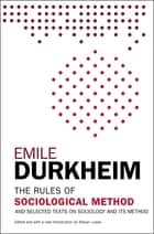 The Rules of Sociological Method - And Selected Texts on Sociology and its Method ebook by Emile Durkheim, Steven Lukes