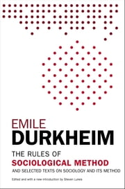 The Rules of Sociological Method - And Selected Texts on Sociology and its Method ebook by Emile Durkheim,Steven Lukes