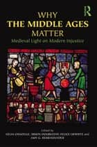 Why the Middle Ages Matter ebook by Celia Chazelle,Simon Doubleday,Felice Lifshitz,Amy G. Remensnyder