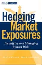 Hedging Market Exposures ebook by Oleg V. Bychuk,Brian Haughey