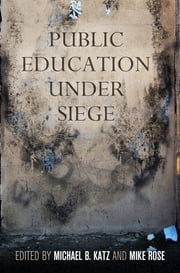Public Education Under Siege ebook by Michael B. Katz,Mike Rose