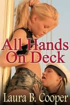 All Hands On Deck (Erotic Short Stories / Steamy Sex Scenes / Boat Sex) eBook by Laura B. Cooper