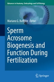 Sperm Acrosome Biogenesis and Function During Fertilization ebook by Mariano G. Buffone