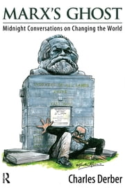 Marx's Ghost - Midnight Conversations on Changing the World ebook by Charles Derber