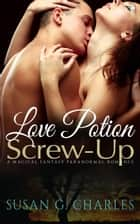 Love Potion Screw-Up, The Selection: A Magical Fantasy Paranormal Romance ebook by Susan G. Charles