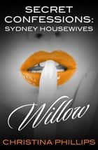 Secret Confessions - Sydney Housewives - Willow ebook by Christina Phillips