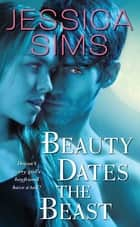 Beauty Dates the Beast ebook by Jessica Sims