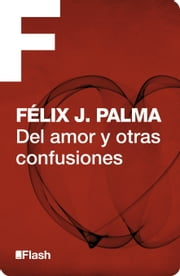 Del amor y otras confusiones (Flash) ebook by Félix J. Palma