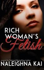 Rich Woman's Fetish ebook by Naleighna Kai