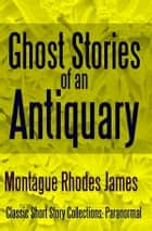 Ghost Stories of an Antiquary ebook by Montague Rhodes James