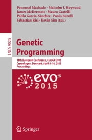 Genetic Programming - 18th European Conference, EuroGP 2015, Copenhagen, Denmark, April 8-10, 2015, Proceedings ebook by Penousal Machado,Malcolm I. Heywood,James McDermott,Mauro Castelli,Pablo García-Sánchez,Paolo Burelli,Sebastian Risi,Kevin Sim