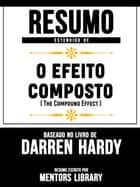 Resumo Estendido De O Efeito Composto (The Compound Effect) - Baseado No Livro De Darren Hardy eBook by Mentors Library