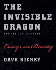 The Invisible Dragon - Essays on Beauty, Revised and Expanded ebook by Dave Hickey