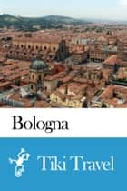 Bologna (Italy) Travel Guide - Tiki Travel ebook by Tiki Travel