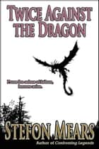 Twice Against the Dragon ebook by Stefon Mears