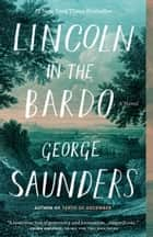 Lincoln in the Bardo - A Novel ebook by George Saunders