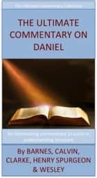 The Ultimate Commentary On Daniel 電子書籍 by Charles H. Spurgeon