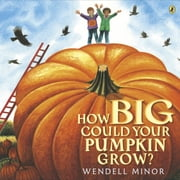 How Big Could Your Pumpkin Grow? ebook by Wendell Minor,Wendell Minor