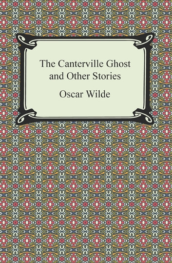 The Canterville Ghost and Other Stories ebook by Oscar Wilde