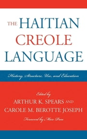 The Haitian Creole Language - History, Structure, Use, and Education ebook by Arthur K. Spears,Carole M. Berotte Joseph,Marc Prou,Elizabeth Barrows,Yves Dejean,Nicholas Faraclas,Hugues St. Fort,Georges Fouron,Uli Locher,Serge Madhere,Marie-José Nzengou-Tayo,Mayra Cortes Piñeir,Jocelyne Trouillot-Lévy,Albert Valdman,Flore Zéphir