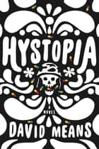 Hystopia - A Novel ebook by David Means