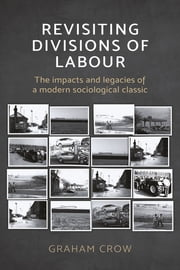 Revisiting Divisions of Labour - The Impacts and Legacies of a Modern Sociological Classic eBook by Graham Crow, Jaimie Ellis