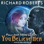 Please Don't Tell My Parents You Believe Her audiobook by Richard Roberts