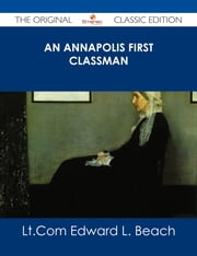 An Annapolis First Classman - The Original Classic Edition ebook by Lt.Com Edward L. Beach