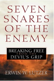 Seven Snares of the Enemy - Breaking Free From the Devil's Grip ebook by Erwin W. Lutzer