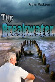 The Breakwater ebook by Arthur Mackeown