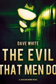 The Evil That Men Do - A Jackson Donne Novel ebook by Dave White